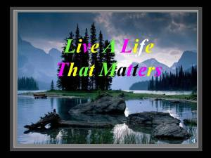 Live a life that maatters