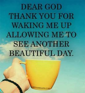 Thank you God for waking me up in morning